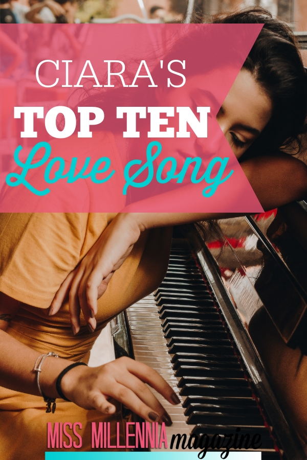 ciara's top ten love songs: how about a playlist with less traditional (but still touching) songs? Below, you'll find ten modern love songs that are sure to make your sweetie swoon.
