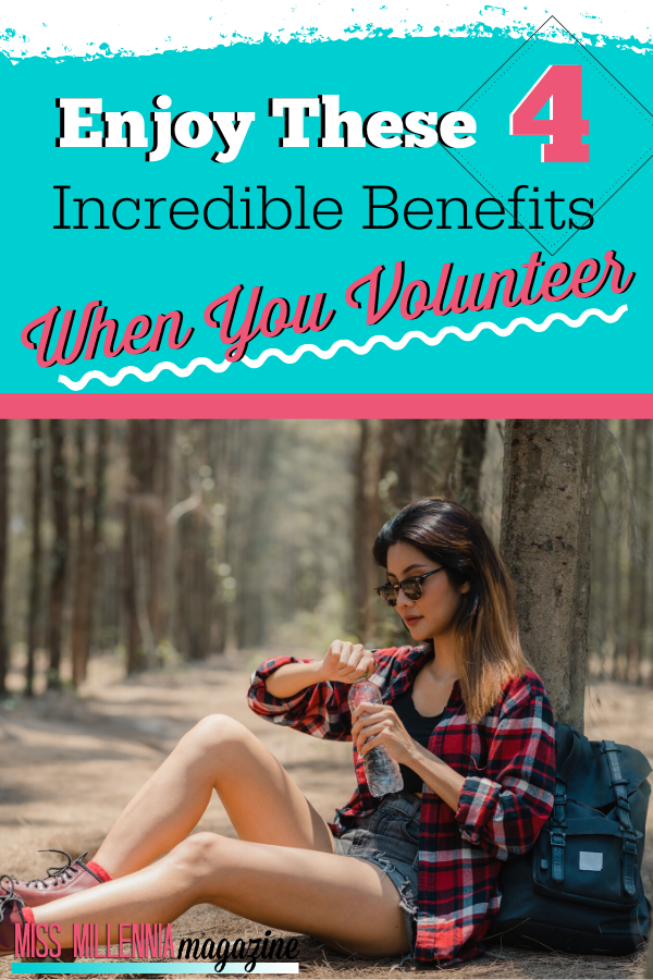 Enjoy These 4 Incredible Benefits When You Volunteer