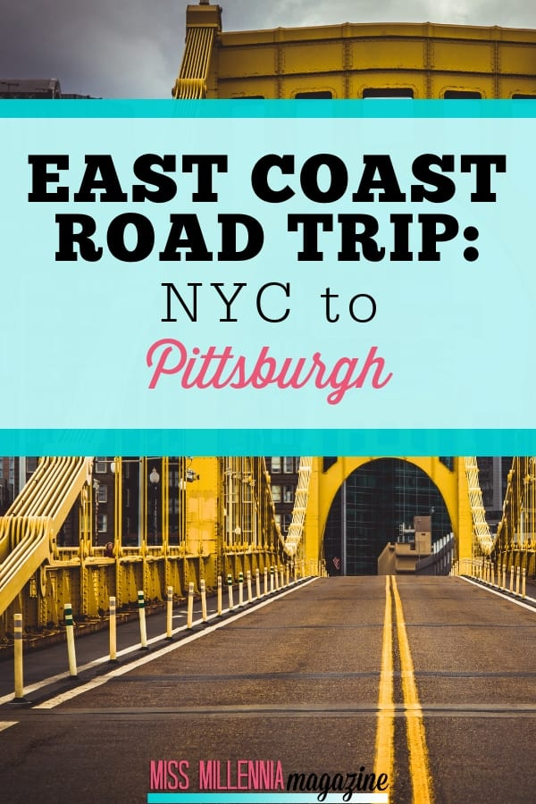 Taking an east coast road trip to Pittsburgh from New York City. Read one writer's adventure.