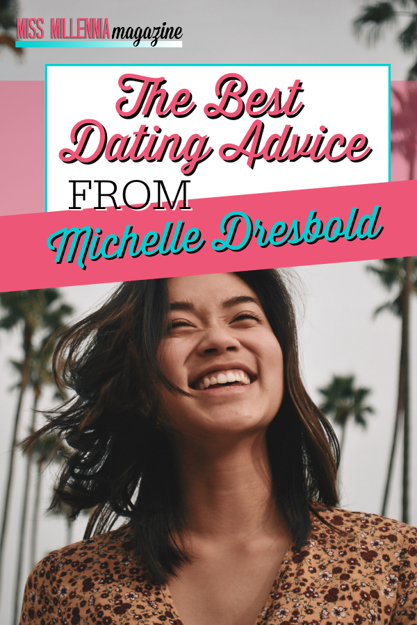 The Best Dating Advice From Michelle Dresbold