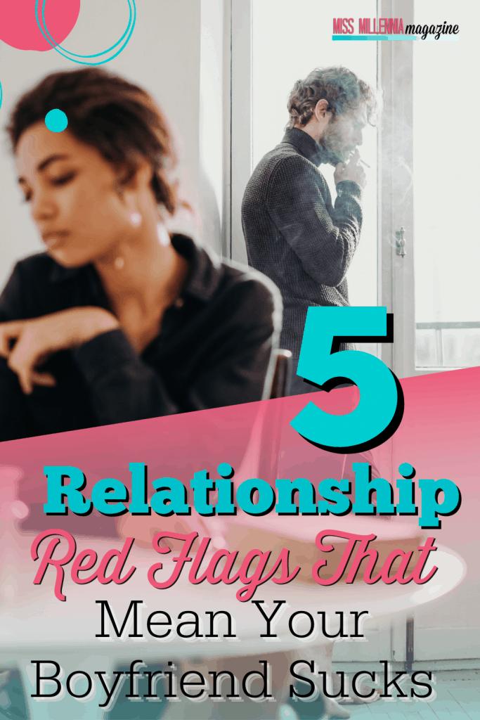 5 Relationship Red Flags That Mean Your Boyfriend Sucks