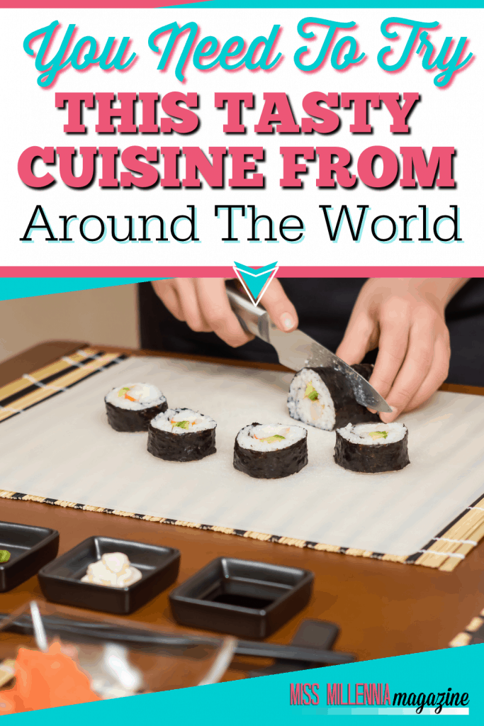 You Need To Try This Tasty Cuisine From Around The World