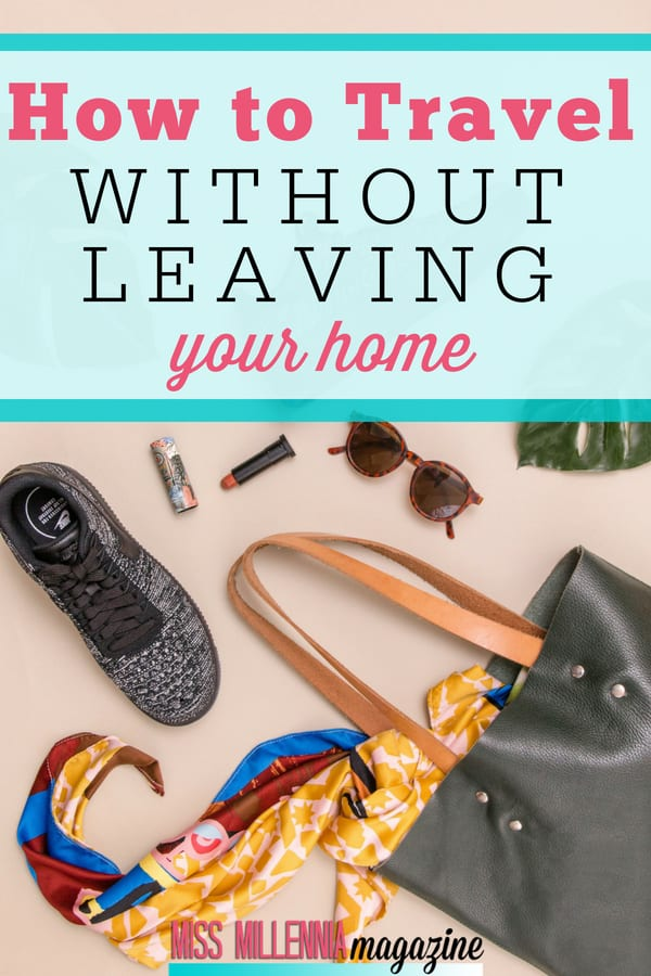 Do you want to travel abroad but you don't have the funds to do so? Why not travel without leaving your home? Continue reading to find out how.