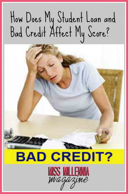 How Does My Student Loan and Bad Credit Affect My Score? - Miss Millennia Magazine- Where ...