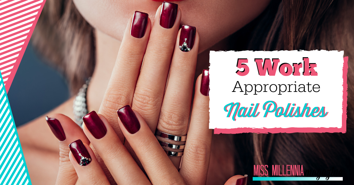 5 Work Appropriate Nail Polishes