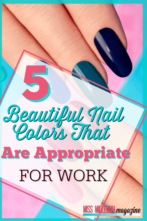 5 Beautiful Nail Colors That Are Appropriate For Work