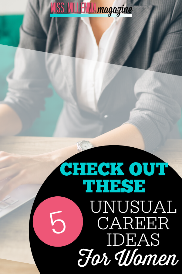 Check Out These 5 Unusual Career Ideas for Women