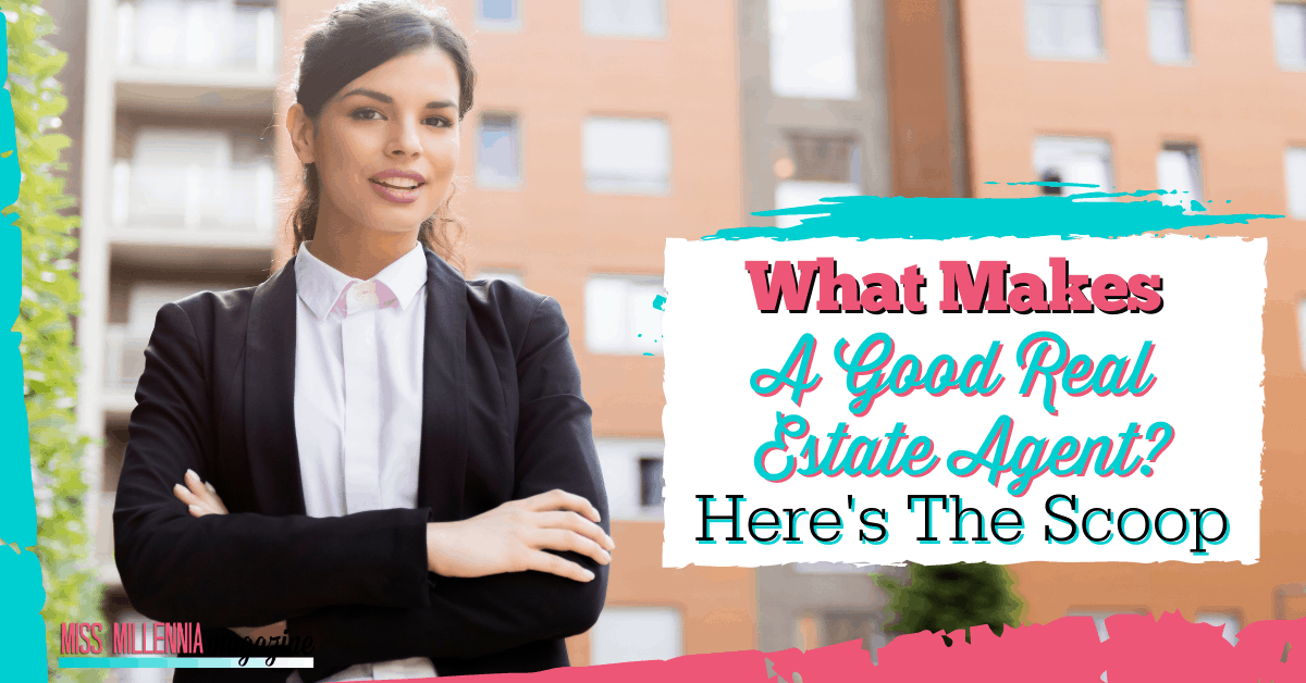What Makes A Good Real Estate Agent? Here's The Scoop.