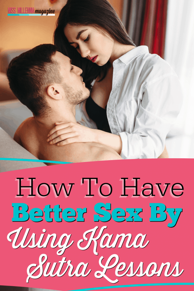 How To Have Better Sex By Using Kama Sutra Lessons