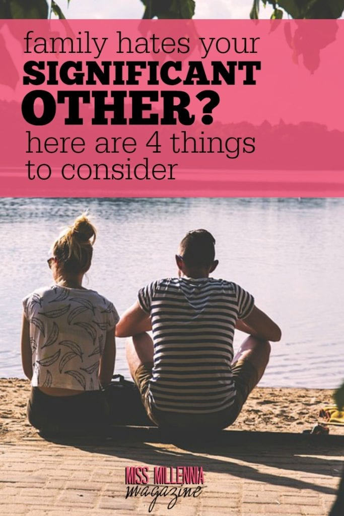 Your family seriously disapproves of your significant other, but you're not willing to let it go. With these 4 tips, this dilemma will be easier to resolve.