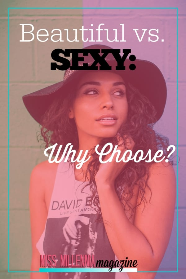 Would you rather be called beautiful or sexy? This article asks the bigger question: why does a woman have to choose? Can't she be both simultaneously?