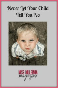 """Never Let Your Child Tell You """"No"""".,"""