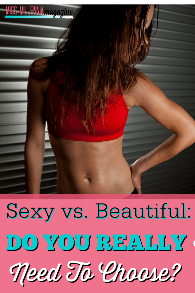 Sexy vs Beautiful: Do You Really Need To Choose?