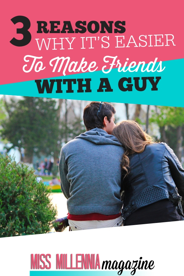 Here are 3 reasons why it's easier to make friends with a guy over a girl.