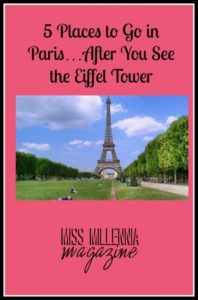 5 Places to Go in Paris…After You See the Eiffel Tower