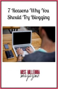 7 Reasons Why You Should Try Blogging