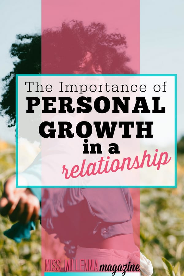 Don't lose track of yourself when you're in a relationship. Here is a list of how to prioritize personal growth throughout a relationship.