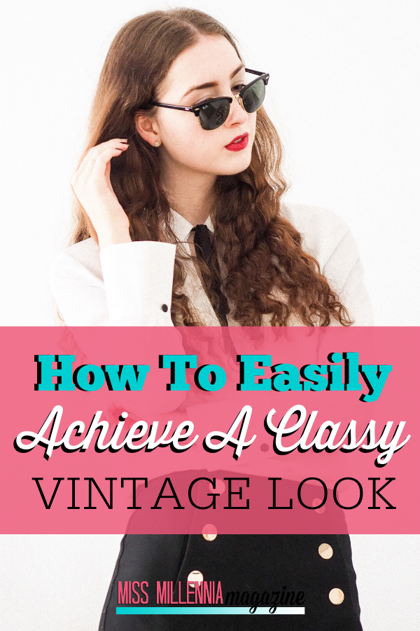 How to Easily Achieve a Classy Vintage Look