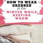 Wear Warm Dresses in Winter