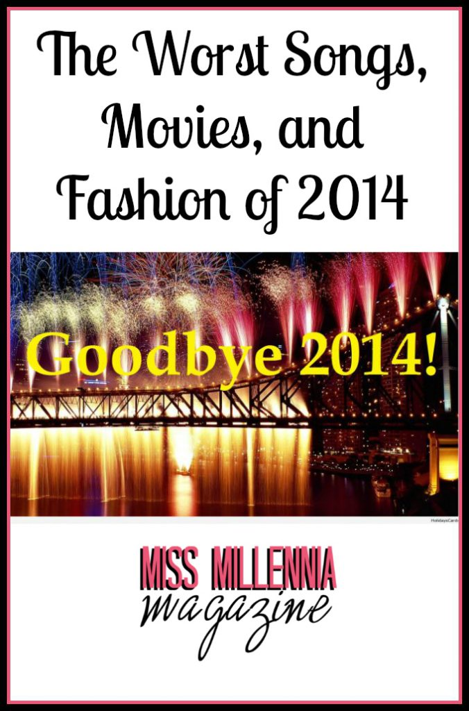 The Worst Songs, Movies, and Fashion of 2014