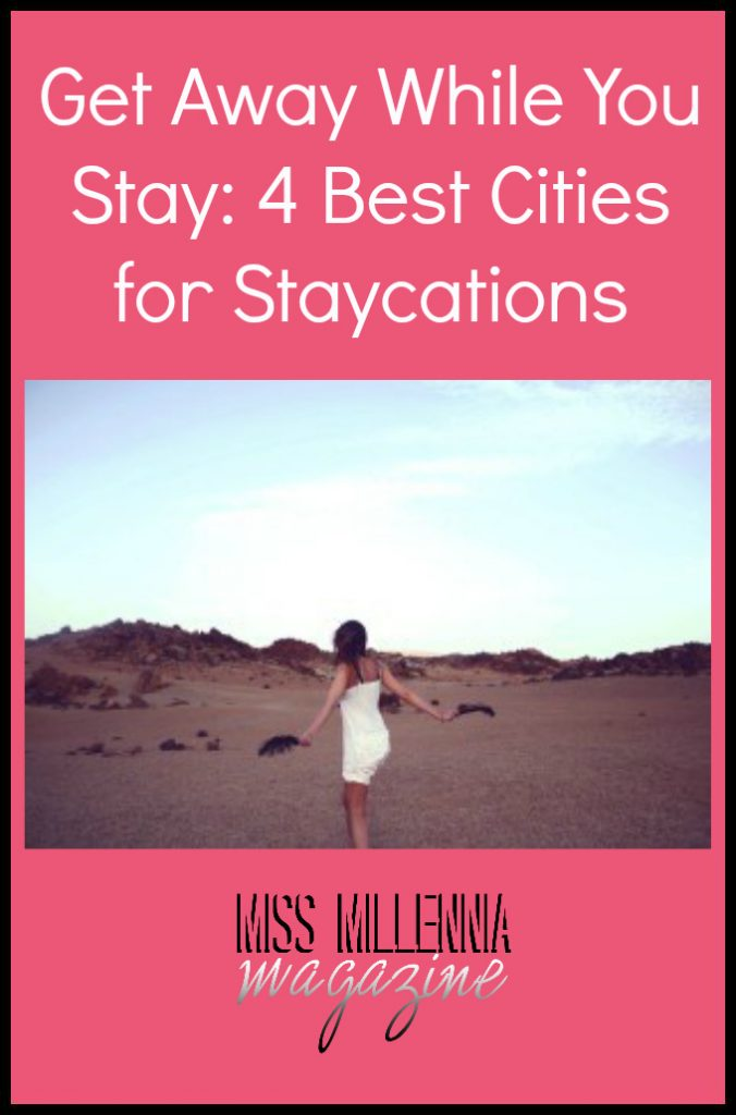 Get Away While You Stay: 4 Best Cities for Staycations