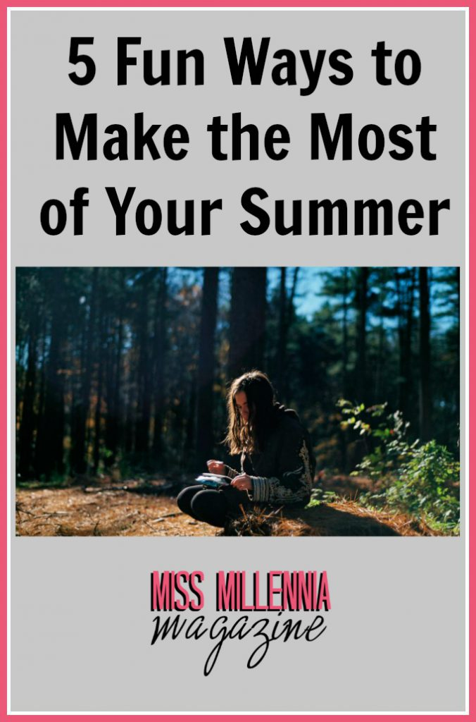 5 Fun Ways to Make the Most of Your Summer
