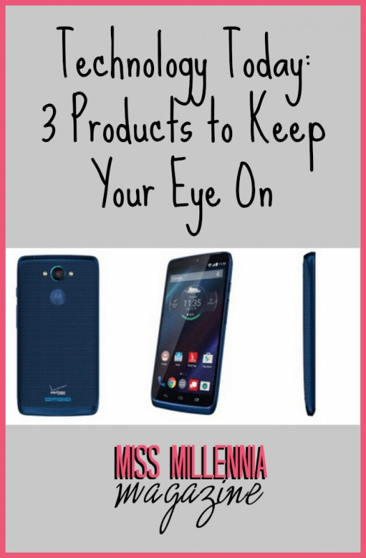 Technology Today: 3 Products to Keep Your Eye On