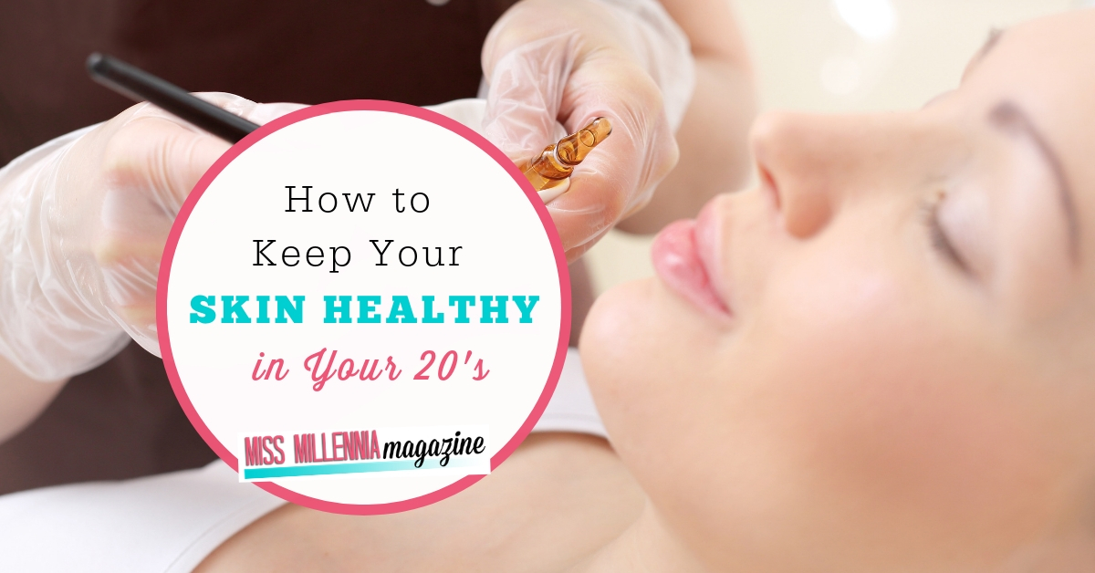 How to Keep Your Skin Healthy in Your 20's