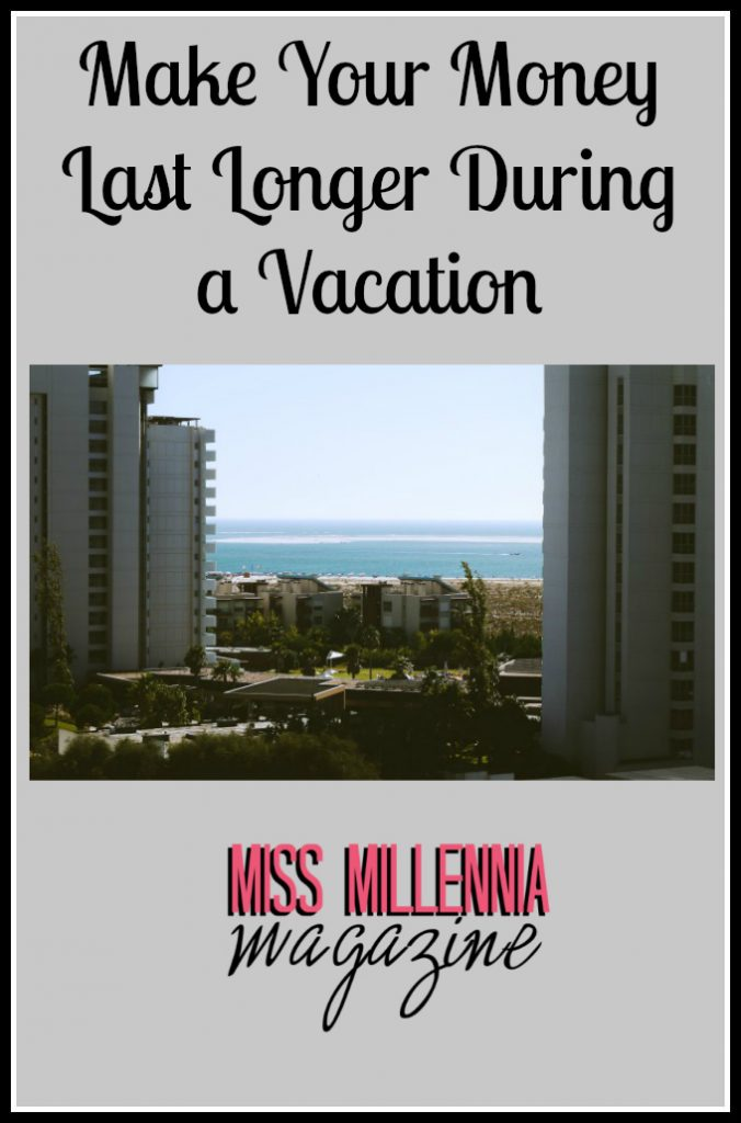 Make Your Money Last Longer During a Vacation