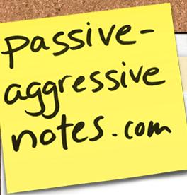 passive aggressive notes blog