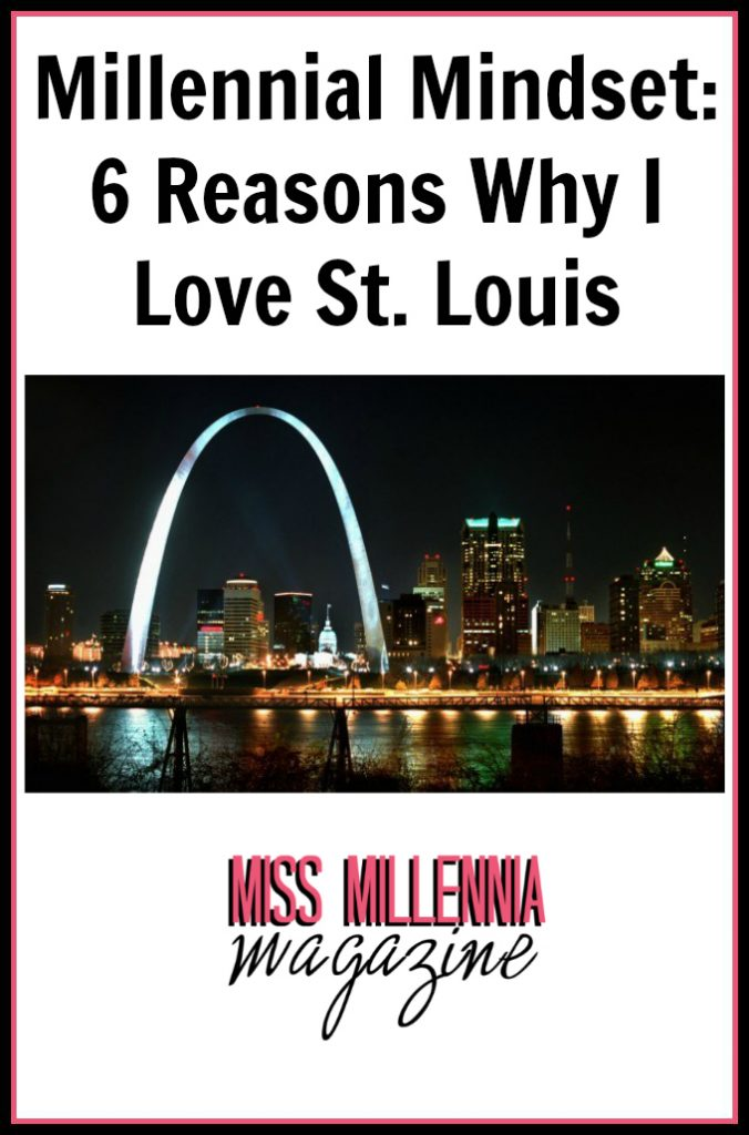 Millennial Mindset: 6 Reasons Why I Love St. Louis