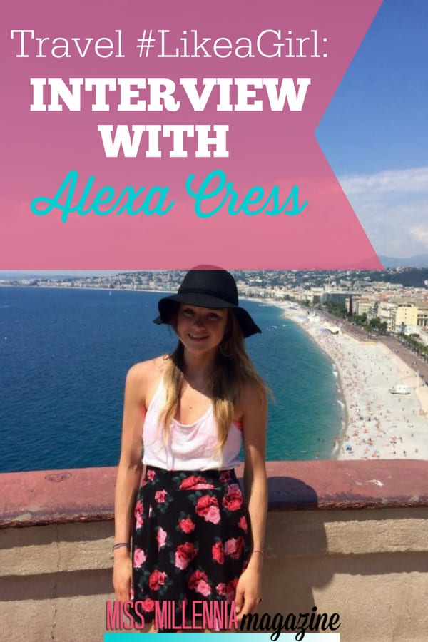 Want to travel, but are scared? Check out Alexa Cress, the queen of going place to place in Miss Mill's #LikeaGirl Interview Series.
