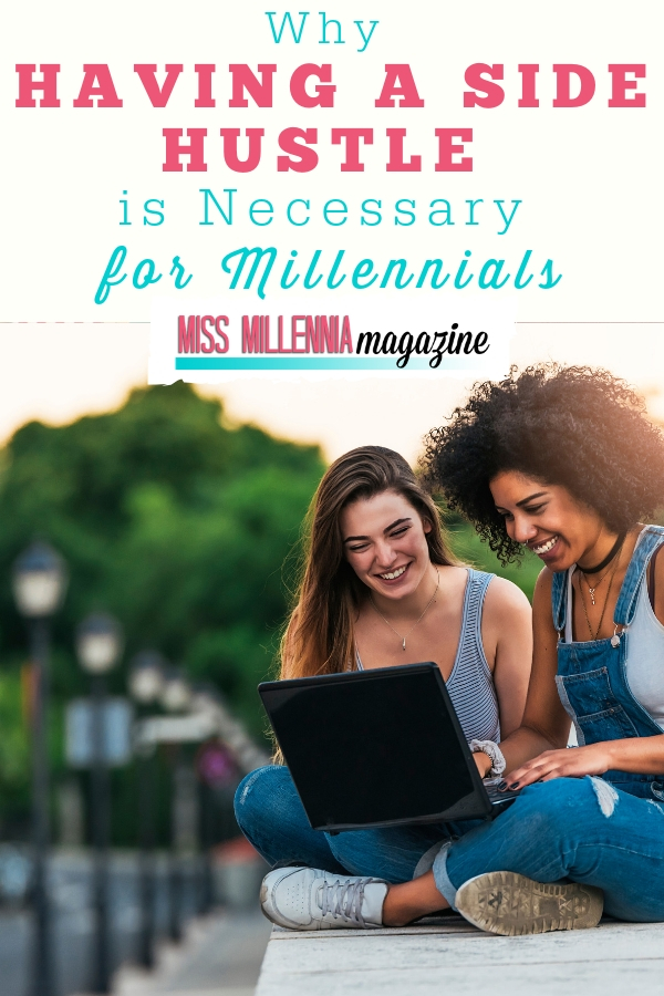 Side hustles are one thing that can set us apart from other millennials with a college degree and slim experience when we are job hunting, for one. But there are many reasons why having a side hustle is not just an option, but so necessary for millennials.