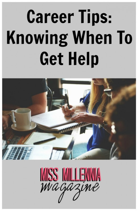 Career Tips: Knowing When To Get Help