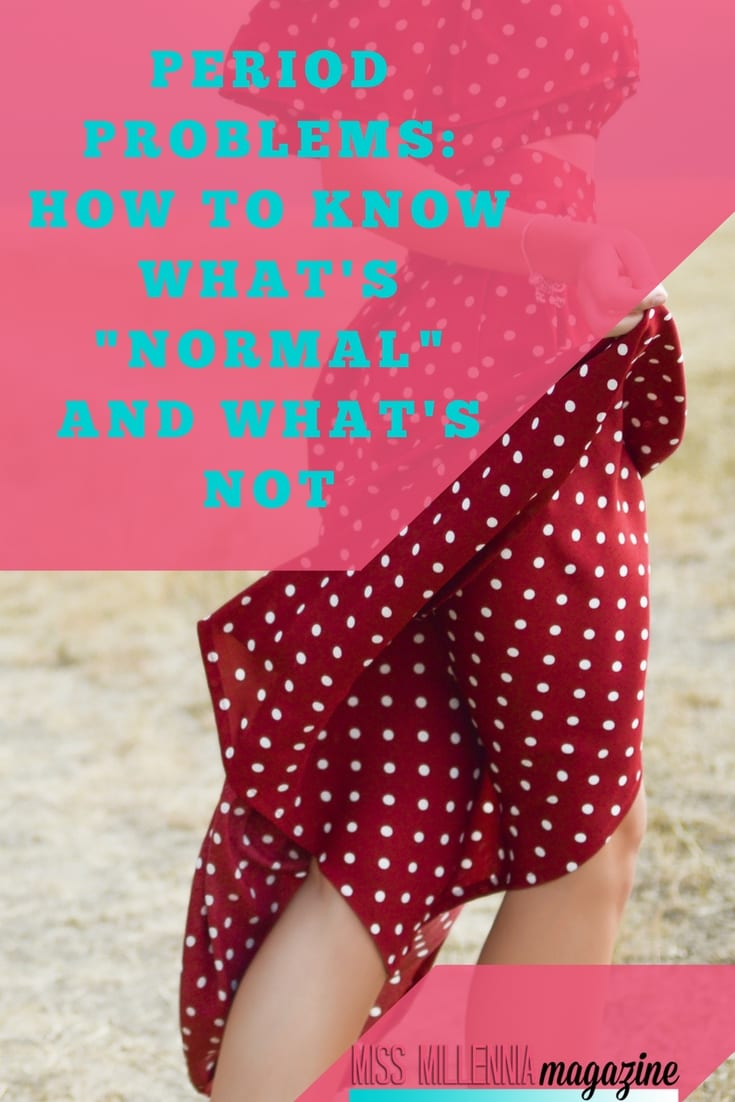 "Period Problems: How to Know What's ""Normal"" and What's Not"