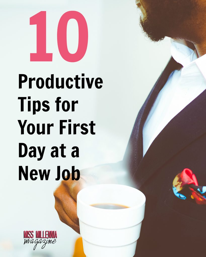 top 10 tips for your first day a new job miss millennia 10 productive tips for your first day at a new job