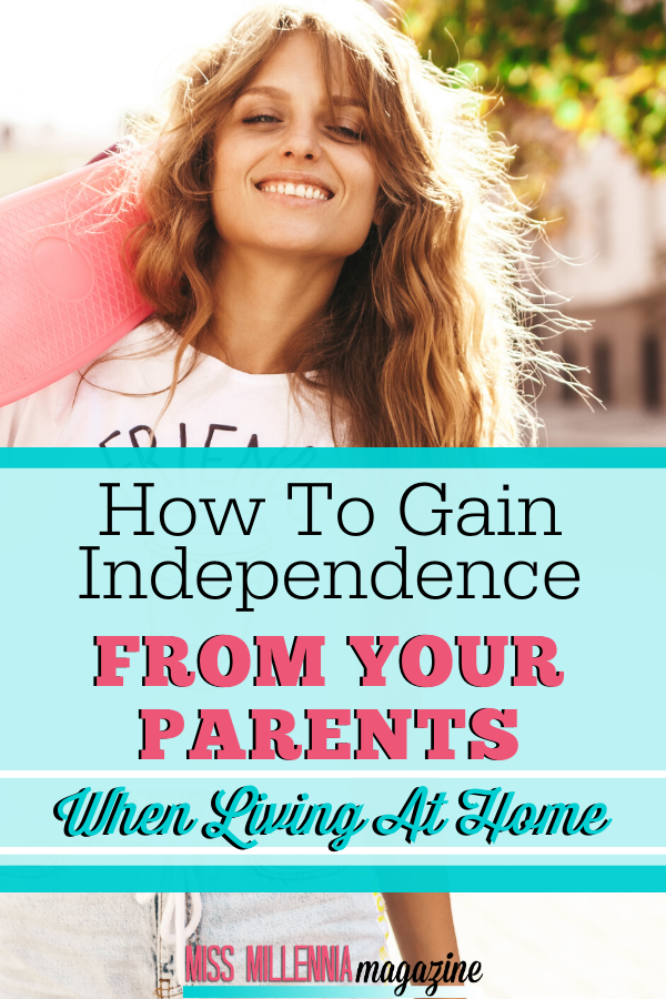 How To Gain Independence From Your Parents When Living At Home
