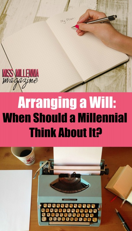 Arranging a Will- When Should a Millennial Think About It