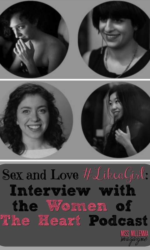 Sex and Love #LikeaGirl- Interview with the Women of The Heart Podcast