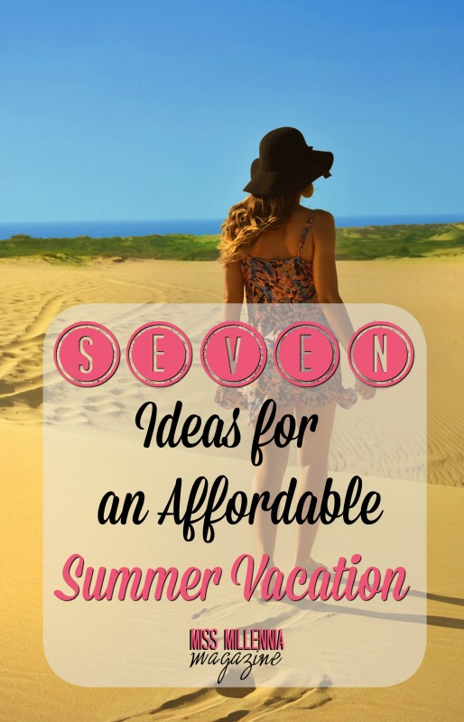 7 Ideas for an Affordable Summer Vacation