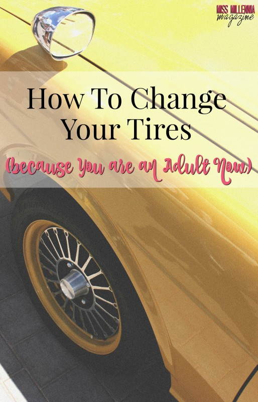 How To Change Your Tires Because You Are an Adult Now