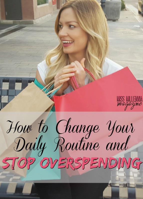 How to Change Your Daily Routine and Stop Overspending