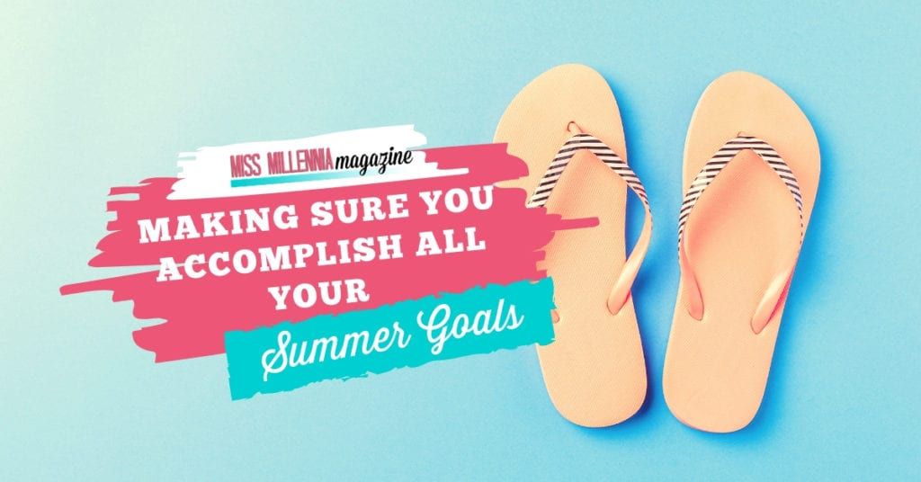 Making Sure You Accomplish All Your Summer Goals