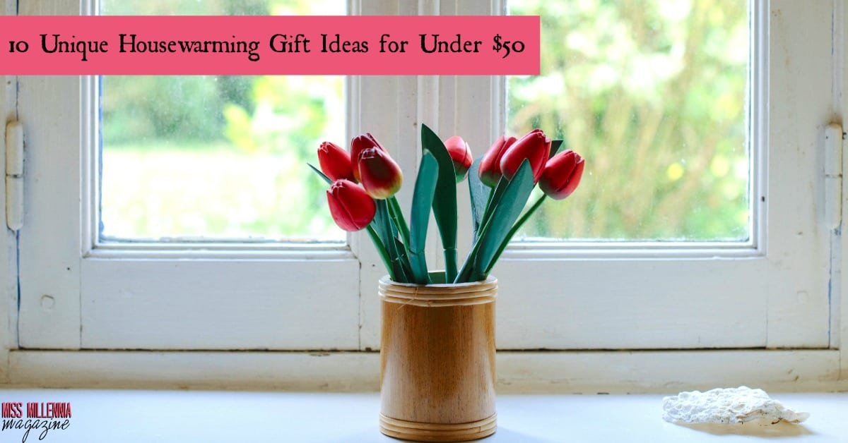 10 Unique Housewarming Gift Ideas for Under $50 - Miss Millennia ...