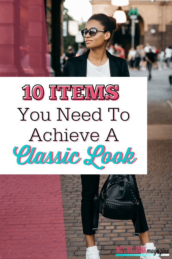 10 Items You Need to Achieve a Classic Look