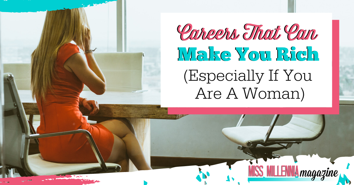 Careers That Can Make You Rich (Especially If You Are a Woman)