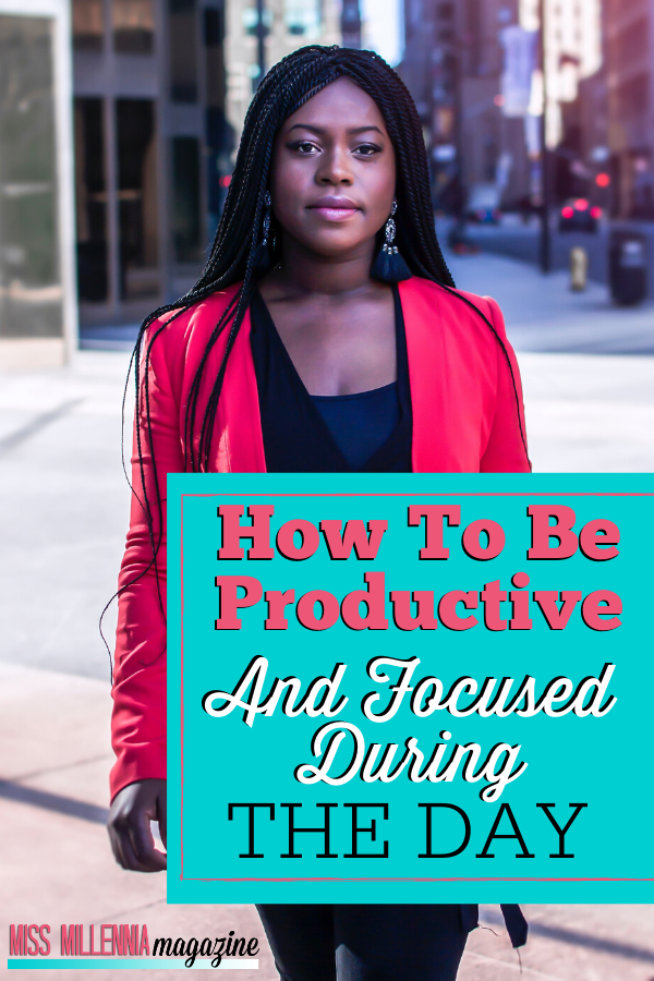 How to Be Productive and Focused During the Day