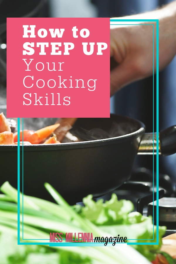 How to Step Up Your Cooking Skills