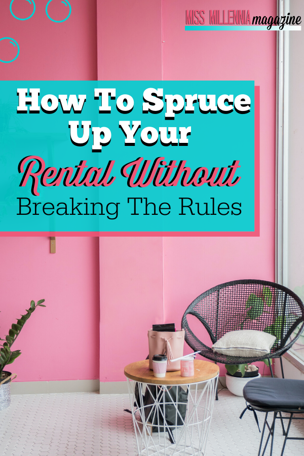 How to Spruce Up Your Rental Without Breaking The Rules