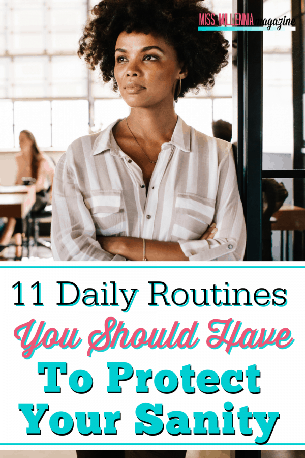11 Daily Routines You Should Have To Protect Your Sanity
